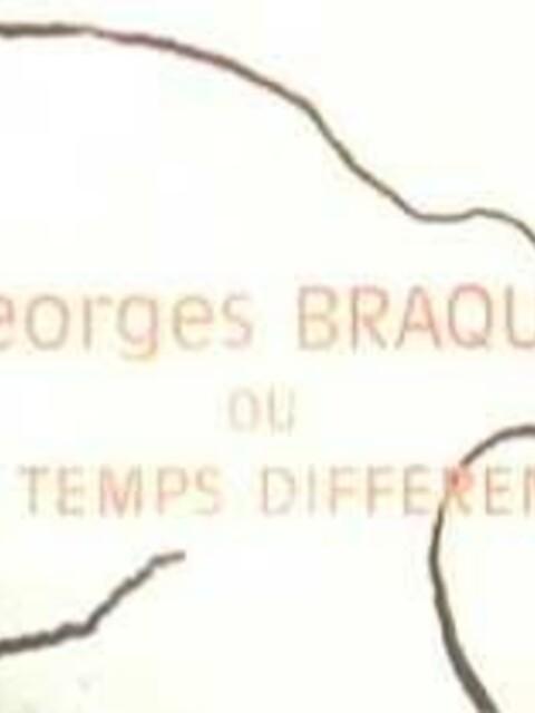Georges Braque ou le Temps different