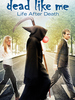 Dead like me : life after death