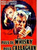 Plus de whisky pour Callaghan !
