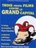Trois petits Films contre le Grand Capital