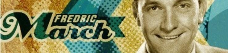 Fredric March, mon Top (Oscar du Meilleur acteur) (N°38 / 50)