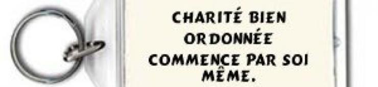 Mes top MC, charité bien ordonnée commence par soi-même.
