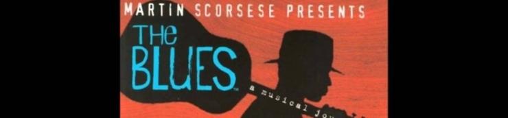 ♫♪♫ Martin Scorsese Presents... The Blues ♪♪♬